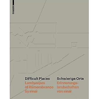 Difficult Places: Landscapes� of Remembrance by Sinai =� Schwierige Orte : Erinnerungslandschaften Von Sinai