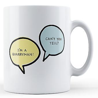 I'm A Quarryman, Can't You Tell? - Printed Mug