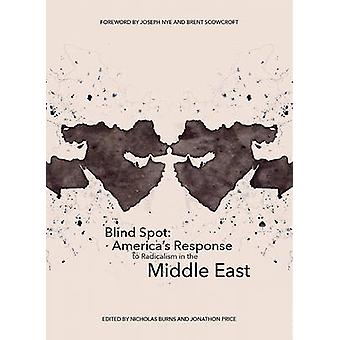 Blind Spot - America's Response to Radicalism in the Middle East by Be
