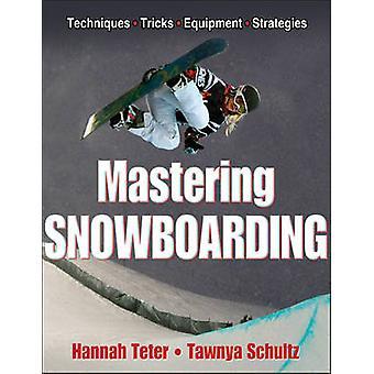 Mastering Snowboarding by Hannah Teter - Tawnya Schultz - 97814504106