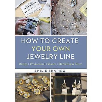 How to Create Your Own Jewelry Line by Emilie Shapiro - 9781454709336