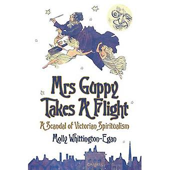 Mrs Guppy Takes a Flight - A Scandal of Victorian Spiritualism by Moll