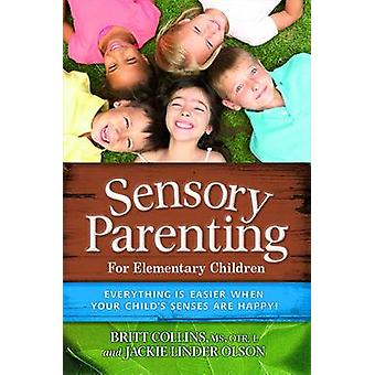 Sensory Parenting - The Elementary Years by Britt Collins - Jackie Ols