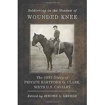 Soldiering in the Shadow of Wounded Knee: The 1891 Diary of Private Hartford G. Clark, Sixth U.S. Cavalry (Frontier...