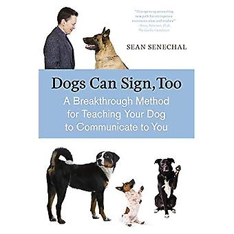 Dogs Can Sign, Too: A Breakthrough Method for Teaching Your Dog to Communicate to You