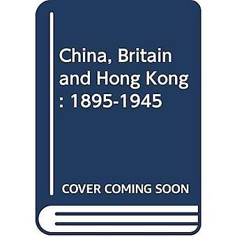 La Chine, la Grande-Bretagne et Hong Kong: 1895-1945