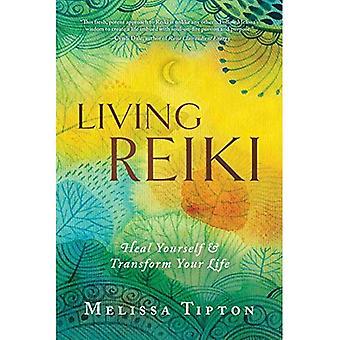 Reiki de la vie: Se guérir soi-même et transformez votre vie