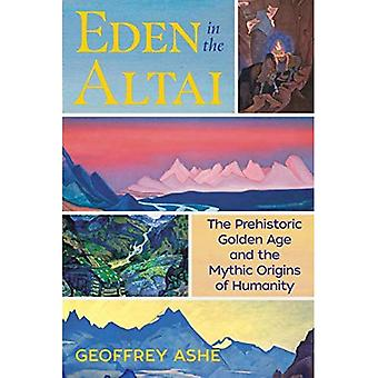 Eden in the Altai: The Prehistoric Golden Age and the Mythic Origins of Humanity