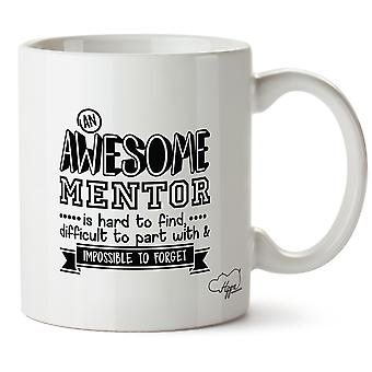 Hippowarehouse An Awesome Mentor Is Hard To Find, Difficult To Part With & Impossible To Forget Printed Mug Cup Ceramic 10oz