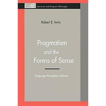 Pragmatism and the Forms of Sense Language Perception Technics by Innis & Robert E.