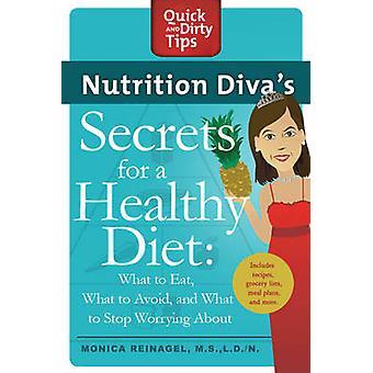 Divas Geheimnisse der Ernährung für eine gesunde Ernährung was, was zu vermeiden und was zu essen, zu Stop sorgen durch & Monica Reinagel