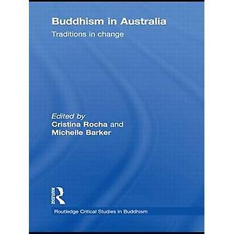 Buddhism in Australia Traditions in Change by Rocha & Cristina