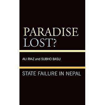 Paradise Lost State Failure in Nepal by Riaz & Ali