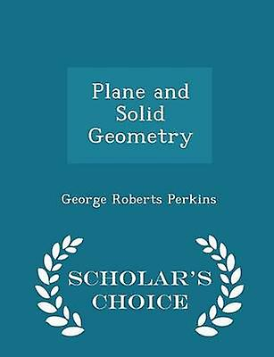 Plane and Solid Geometry  Scholars Choice Edition by Perkins & George Roberts