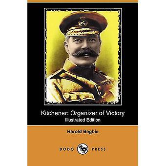Kitchener organisator van overwinning Illustrated Edition Dodo pers door Begbie & Harold