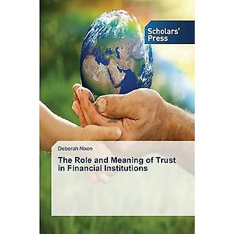 The Role and Meaning of Trust in Financial Institutions by Nixon Deborah