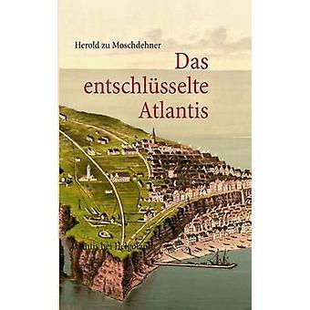 Das entschlsselte Atlantis by Moschdehner & Herold zu