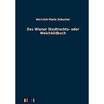 Das Wiener Stadtrechts oder Weichbildbuch by Schuster & Heinrich Maria