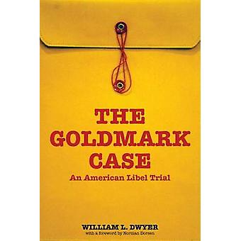 The Goldmark Case - An American Libel Trial by William L. Dwyer - 9780