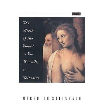 The Birth of the World as We Know it - or - Teiresias - A Novel by Mer