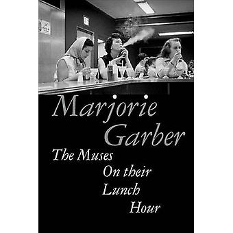 The Muses on Their Lunch Hour by Marjorie Garber - 9780823273737 Book