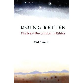 Doing Better - The Next Revolution in Ethics by Tad Dunne - 9780874627