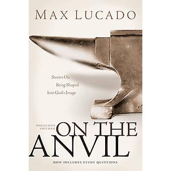 On the Anvil - Max Lucado's First Book by Max Lucado - 9781414315539 B