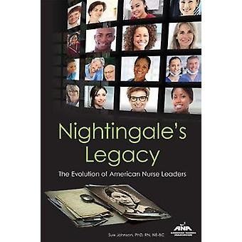 Nightingale's Legacy - The Evolution of American Nurse Leaders by Sue