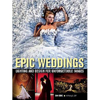 Epic Weddings - Lighting and Design for Unforgettable Images by Daniel