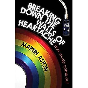 Breaking Down the Walls of Heartache - How Music Came Out by Martin As