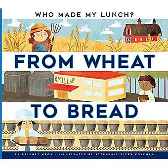 From Wheat to Bread by Bridget Heos - 9781681511184 Book