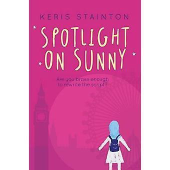 Spotlight on Sunny (a Reel Friends Story) by Keris Stainton - 9781846