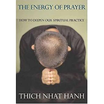 The Energy of Prayer - How to Deepen Our Spiritual Practice by Thich N