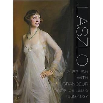 Laszlo - a Brush with Grandeur by Sandra De Laszlo - Gabor Bellak - Ch