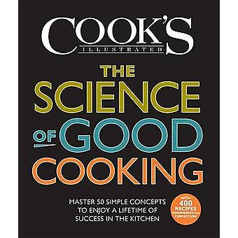 The Science of Good Cooking - Master 50 Simple Concepts to Enjoy a Lif