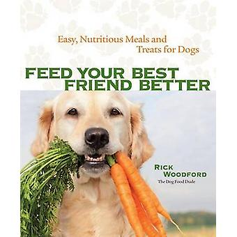 Feed Your Best Friend Better - Easy - Nutritious Meals and Treats for