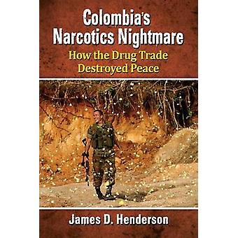 Colombia's Narcotics Nightmare - How the Drug Trade Destroyed Peace by