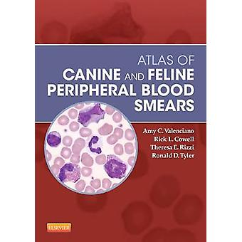 Atlas of Canine and Feline Peripheral Blood Smears by Amy C Valenciano