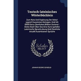 TeutschLateinisches Woerterbuchlein by Johann Georg Seybold