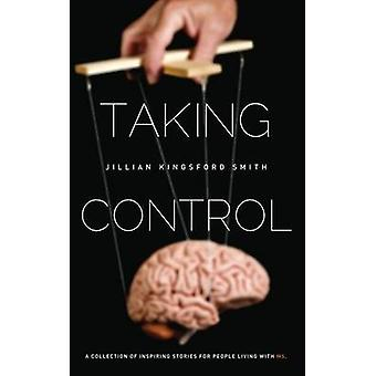 Taking Control A Collection of Inspiring Stories for People Living with Multiple Sclerosis by Kingsford Smith & Jillian