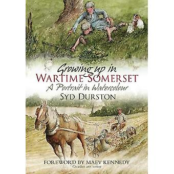 Growing Up in Wartime Somerset A Portrait in Watercole par Syd Durston