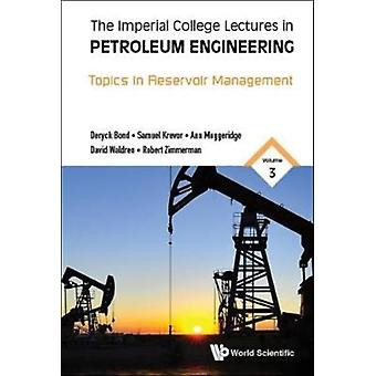 Imperial College Lectures In Petroleum Engineering The  Volume 3 Topics In Reservoir Management by Muggeridge & Ann Imperial College London & UkKrevor & Sam Imperial College London & UkZimmerman & Robert W Imperial College London & UkBond & Deryck Kuwait Oil CompanyWaldren & David Petroleum Co