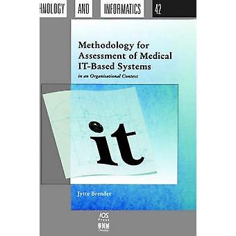 Methodology for Assessment of Medical ITBased Systems in an Organisational Context by Brender & Jytte