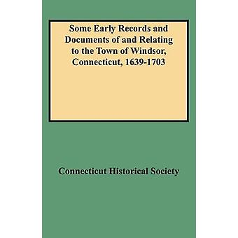 Some Early Records and Documents of and Relating to the Town of Windsor Connecticut 16391703 by Connecticut Historical Society