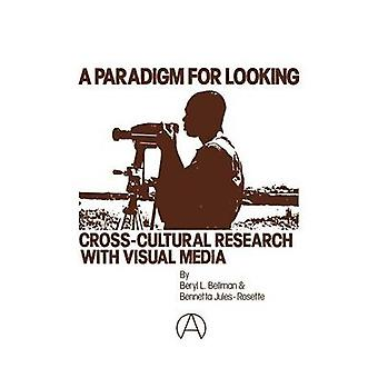 A Paradigm for Looking CrossCultural Research with Visual Media by Bellman & Beryl L.