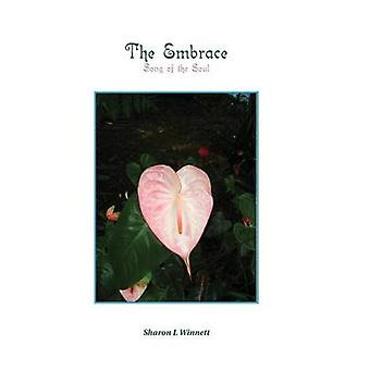 The Embrace Song of the Soul by Winnett & Sharon L