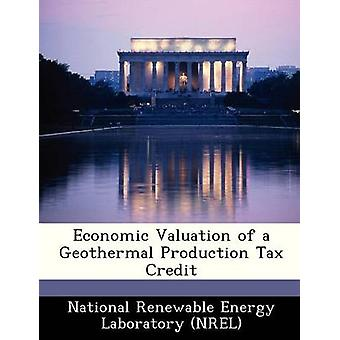 Economic Valuation of a Geothermal Production Tax Credit by National Renewable Energy Laboratory NR