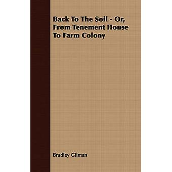 Back To The Soil  Or From Tenement House To Farm Colony by Gilman & Bradley