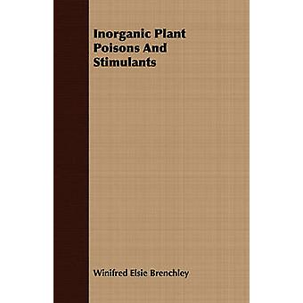 Inorganic Plant Poisons And Stimulants by Brenchley & Winifred Elsie