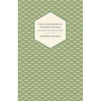The Childhood of Edward Thomas  A Fragment of Autobiography  With a Preface by Julian Thomas by Thomas & Edward & Jr.